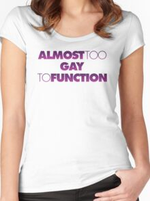 Almost too Gay to Function Women's Fitted Scoop T-Shirt