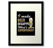 I Make Beer Disappear Framed Print