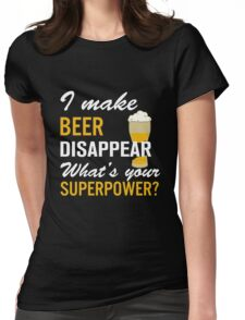 I Make Beer Disappear Womens Fitted T-Shirt