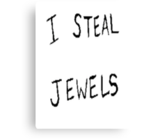I Steal Jewels Canvas Print