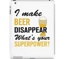 I Make Beer Disappear iPad Case/Skin
