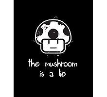 The Mushroom is a Lie! Photographic Print