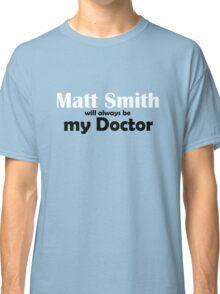 Matt Smith will always be my Doctor Classic T-Shirt