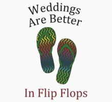 Weddings Are Better In Flip Flops by pjwuebker