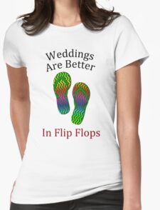 Weddings Are Better In Flip Flops Womens Fitted T-Shirt