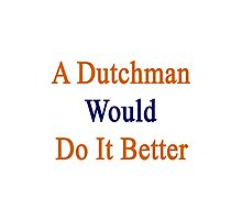 A Dutchman Would Do It Better  Photographic Print
