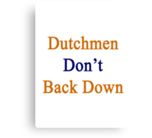 Dutchmen Don't Back Down  Canvas Print