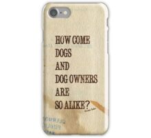 How Come Dogs And Dog Owners Are So Alike? iPhone Case/Skin