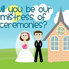 Will You Be Our Mistress Of Ceremonies? by Emma Holmes