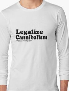 Legalize Cannibalism  Long Sleeve T-Shirt
