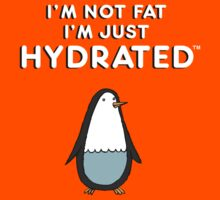 I'm Not Fat, I'm just Hydrated (Penguin) Kids Clothes
