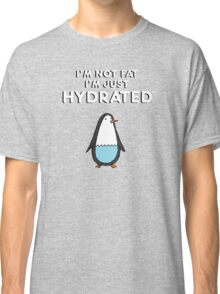 I'm Not Fat, I'm just Hydrated (Penguin) Classic T-Shirt