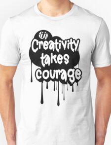 Creativity Takes Courage B&W Unisex T-Shirt
