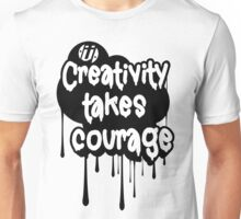 Creativity Takes Courage B&W Unisex T-Shirt