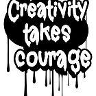 Creativity Takes Courage B&W by Numnizzle