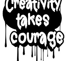 Creativity Takes Courage B&W by Numnizzle