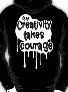 Creativity Takes Courage Black Text White BG T-Shirt