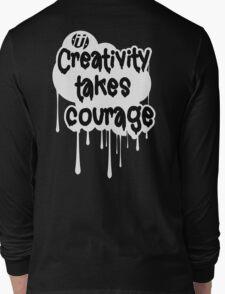 Creativity Takes Courage Black Text White BG Long Sleeve T-Shirt