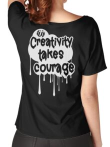 Creativity Takes Courage Black Text White BG Women's Relaxed Fit T-Shirt