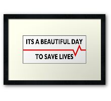 Its a beautiful day to save lives - for light Framed Print