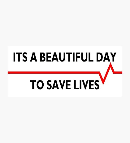 Its a beautiful day to save lives - for light Photographic Print