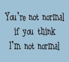 You're Not Normal If You Think I'm Not Normal by taiche
