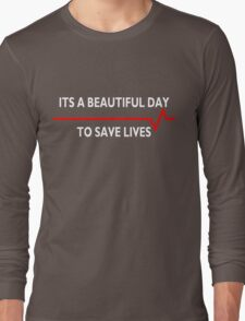 Its a beautiful day to save lives - for dark Long Sleeve T-Shirt