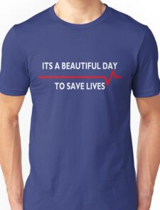Its a beautiful day to save lives - for dark Unisex T-Shirt