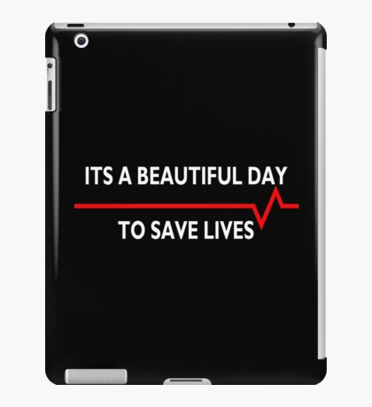 Its a beautiful day to save lives - for dark iPad Case/Skin