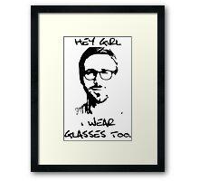 Hey Girl, I Wear Glasses Too. Framed Print