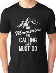 The Mountains Are Calling And I Must Go Unisex T-Shirt