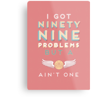 99 Problems But A ___ Ain't One (Hogwarts edition) Metal Print