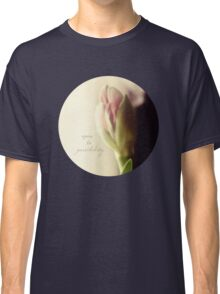 open to possibility - amaryllis Classic T-Shirt