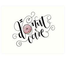 I Donut Care Hand Lettered Pun Illustration Art Print