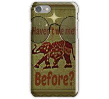 haven't we met before? iPhone Case/Skin