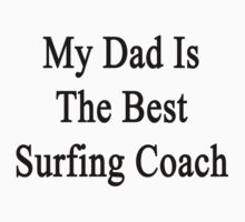 My Dad Is The Best Surfing Coach  by supernova23