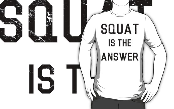 Squat Is The Answer by Look Human