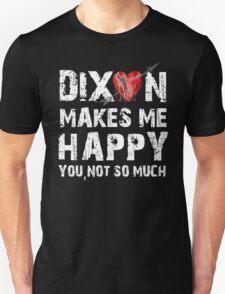 Dixon Makes Me Happy Unisex T-Shirt