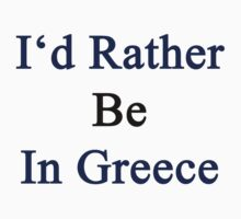 I'd Rather Be In Greece  by supernova23