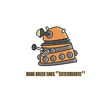 Baby Dalek says Exterminate Photographic Print