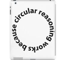 Circular reasoning works because iPad Case/Skin