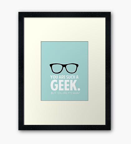 You are my geek Framed Print