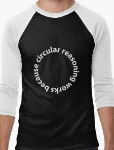 Circular reasoning works because Men's Baseball ¾ T-Shirt