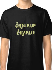 Cheer Up Charlie Classic T-Shirt