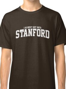 I Almost Got Into Stanford! Classic T-Shirt