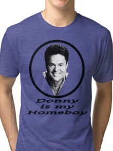 Donny is my Homeboy Tri-blend T-Shirt