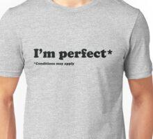 I'm perfect! Unisex T-Shirt