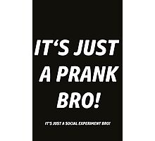 IT'S JUST A PRANK !  Photographic Print