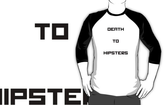 Death To Hipsters by Latuc