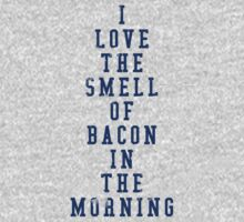 I Love The Smell Of Bacon by MScasuals